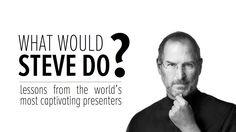 Steve Jobs - What Would Steve Jobs Do ?