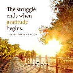 Struggle ends when gratitude begins by Neale Donald Walsch