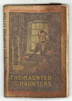 """THE HAUNTED AND THE HAUNTERS; OR, THE HOUSE AND THE BRAIN  Edward Bulwer-Lytton. London and Glasgow: Gowans & Gray, Ltd.,. 1905.    First edition. Issued as """"Gowans International Library Number 1."""" The first separate book publication of this famous supernatural tale. It was first published in Blackwood's Magazine in 1859 and first appeared in book form in TALES FROM BLACKWOOD [FIRST SERIES], Volume X (n.d. 1860).    Original chromolithographed parchment paper wrappers."""