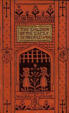 "Mrs. Molesworth 1893 ""The Children of the Castle"" / illustrator: Walter Crane"