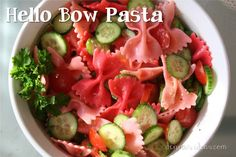 Hello Bow Tie pasta salad I want mama to make her pasta but use pink food coloring