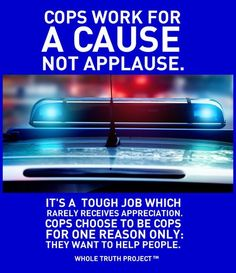 Cops Work For A Cause, Not Applause