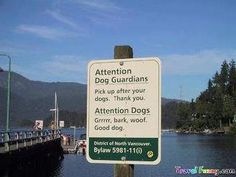 Although signs are a critical source of information they can also just be plain funny. Here are 25 of the funniest signs you've ever seen. Funny Street Signs, Funny Signs, Sunshine Coast, Victoria, North Vancouver, Dog Signs, Le Web, Photos Du, Dog Owners