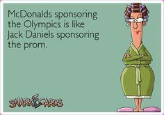 McDonalds sponsoring the Olympics is like Jack Daniels sponsoring the prom.
