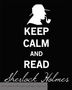 Keep Calm and read Sherlock Holmes (. and might I suggest reading Laurie R. King's Holmes/Russel Books too. Sir Arthur, Arthur Conan Doyle, Writers And Poets, John Watson, Keep Calm, Detective, Benedict Cumberbatch, Good Books, Books To Read