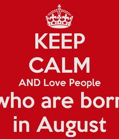 KEEP CALM AND Love People who are born in August