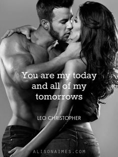 You are my today and all of my tomorrows - Leo Christopher - love quote: