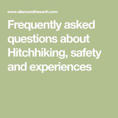 Frequently asked questions about Hitchhiking, safety and experiences