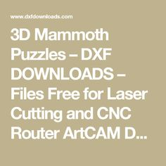 3D Mammoth Puzzles – DXF DOWNLOADS – Files Free for Laser Cutting and CNC Router ArtCAM DXF Vectric Aspire VCarve MDF Crafts Woodworking