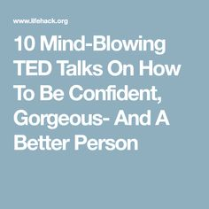 10 Mind-Blowing TED Talks On How To Be Confident, Gorgeous- And A Better Person