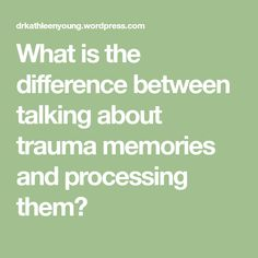 What is the difference between talking about trauma memories and processing them?