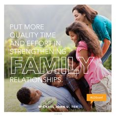 """Put more quality time and effort in strengthening family relationships.""—Elder Michael John U. Teh, ""Where Your Treasure Is."""