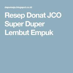 Resep Donat JCO Super Duper Lembut Empuk