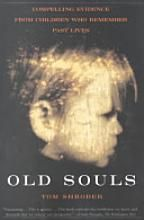 Old Souls: Compelling Evidence From Children Who Remember Past Lives [Book]