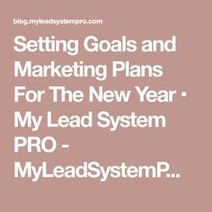 Setting Goals and Marketing Plans For The New Year • My Lead System PRO - MyLeadSystemPRO