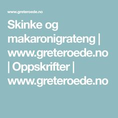 Skinke og makaronigrateng | www.greteroede.no | Oppskrifter | www.greteroede.no
