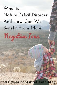 what is nature deficit disorder, ndd, and what are negative ions and their effect on the body and our health