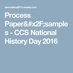 Process Paper/samples - CCS National History Day 2016