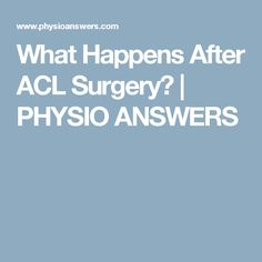 What Happens After ACL Surgery? | PHYSIO ANSWERS