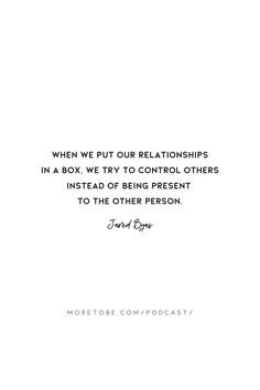 When we put our relationships in a box, we try to control others instead of being present to the other person. - Jared Byas #MoretoBe #Podcast #BibleStudy #Scripture #Biblical #MissionalLife #ChristianWomen Love Matters, More Than Love, Christian Faith, Philosophy, How To Become, Relationships, Encouragement, Wisdom