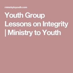 Youth Group Lessons on Integrity   Ministry to Youth