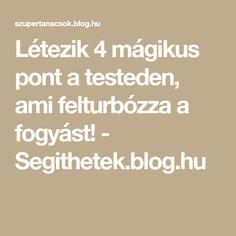 Létezik 4 mágikus pont a testeden, ami felturbózza a fogyást! - Segithetek.blog.hu