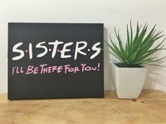 Friends TV Show Inspired Sisters: I'll Be There by ArtistiKatie