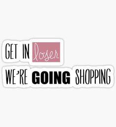 Get in loser, We're going shopping Sticker Cute Laptop Stickers, Cool Stickers, Best Mean Girls Quotes, Mean Girls Halloween, Netflix Quotes, Free Paper Texture, Regina George, Cartoon Jokes, Sticker Ideas