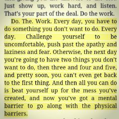 """Do the work, everyday. Do something you don't want to do. From the book, """"Relentless."""""""