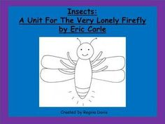Eric Carle has a wonderful story called The Very Lonely Firefly that I like to read to my students when we study insects.  I have hand drawn pictur...