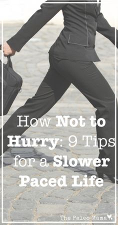 How Not to Hurry- 9 Tips for a Slower Paced Life | www.thepaleomama.com