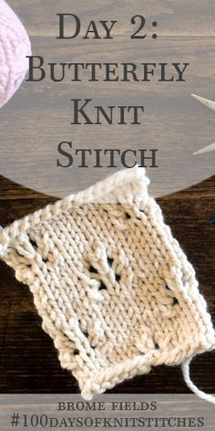 Day 2 : Butterfly Knit Stitch : by Brome Fields Knitting Stiches, Knitting Kits, Knitting Videos, Knitting Projects, Crochet Stitches, Knitting Patterns, Stitch Patterns, Crochet Afghans, Crochet Blankets