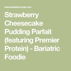 Strawberry Cheesecake Pudding Parfait (featuring Premier Protein) - Bariatric Foodie