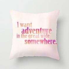 i want adventure in the great wide somewhere.. beauty and the beast inspirational quote Throw Pillow by studiomarshallarts - $20.00