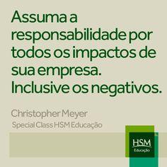 """""""Assuma a responsabilidade por todos os impactos de sua empresa. Inclusive os negativos."""" (Christopher Meyer)"""