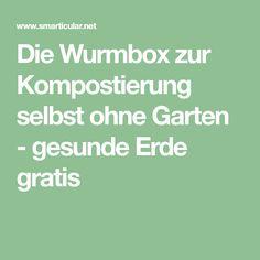 Die Wurmbox zur Kompostierung selbst ohne Garten - gesunde Erde gratis