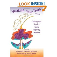 Speaking Your Truth: Courageous Stories from Inspiring Women (Volume 3): Lisa J. Shultz,Andrea Costantine: 9781478161677: Amazon.com: Books