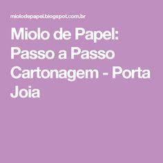Miolo de Papel: Passo a Passo Cartonagem - Porta Joia