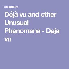 Déjà vu and other Unusual Phenomena - Deja vu