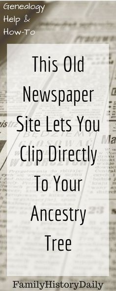 This old newspaper archive makes genealogy research easy: clip directly to your Ancestry.com family tree.