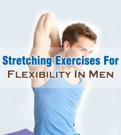 Best Stretching Exercises For Flexibility For Men To Follow