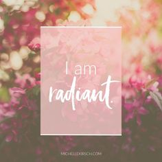 Mantra: I am radiant. Click to choose your own Positive Affirmations to download or share.