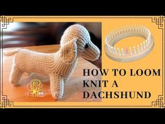How to Loom Knit a Wiener Dog or Duchshund – Awesome Knitting Ideas and Newest Knitting Models Knitting Loom Dolls, Round Loom Knitting, Knifty Knitter, Loom Knitting Projects, Loom Knitting Patterns, Knitting Designs, Knitting Ideas, Knitted Doll Patterns, Knitted Dolls