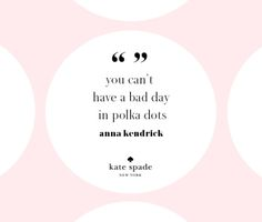 """katespadeny: """"you can't have a bad day in polka dots."""" - anna... (matte…"""