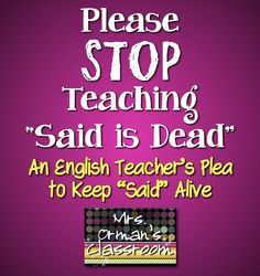 """Please Stop Teaching """"Said is Dead"""" - An English Teacher's Plea to Keep """"Said"""" Alive (I don't mean to offend anyone, but it's important for students to learn that """"said"""" has a very distinct and essential purpose in writing. Read my post to see why it's necessary.)"""