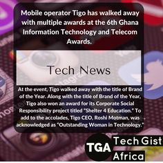"Mobile operator Tigo has walked away with multiple awards at the 6th Ghana Information Technology and Telecom Awards.  _________________ At the event, Tigo walked away with the title of Brand of the Year. Along with the title of Brand of the Year, Tigo also won an award for its Corporate Social Responsibility project titled ""Shelter 4 Education."" To add to the accolades, Tigo CEO, Roshi Motman, was acknowledged as ""Outstanding Woman in Technology.""  ________________  Source: IT News Africa"
