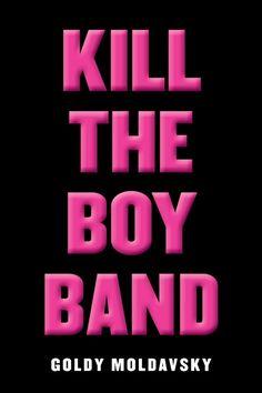 Kill the Boy Band – Goldy Moldavsky https://www.goodreads.com/book/show/25184383-kill-the-boy-band