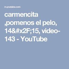 carmencita ,pomenos el pelo, 14/15, video- 143 - YouTube