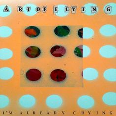 "Art of Flying ""I'm Already Crying"""