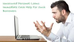 Unsecured Personal Loans Immediate Cash Help For Such Borrowers | Tommy Bliam | Pulse | LinkedIn
